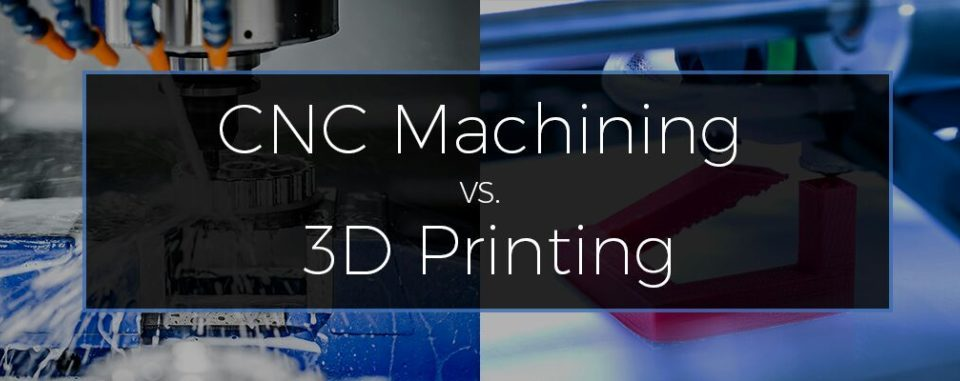 CNC Machining Vs 3D Printing