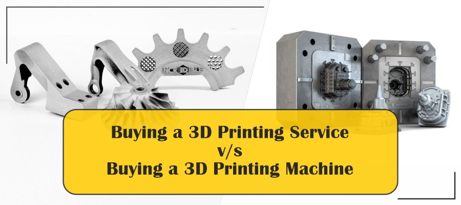 Buying a 3D printing service v/s buying a 3D Printing machine
